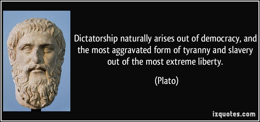 quote-dictatorship-naturally-arises-out-of-democracy-and-the-most-aggravated-form-of-tyranny-a...jpg